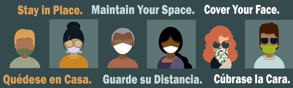Stay in place. Maintain your space. Cover your face.